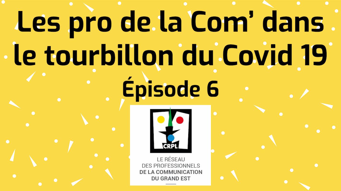 Épisode 6 «  Les pro de la Com' dans le tourbillon du Covid 19 »